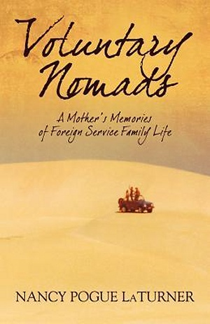 Voluntary Nomads: A Mother's Memories of Foreign Service Family Life