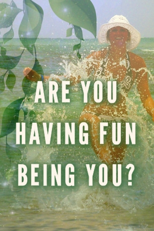 Are you having fun being you?