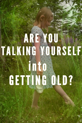 Are you talking yourself into GROWING OLD?