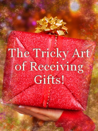The Tricky Art of Receiving Gifts