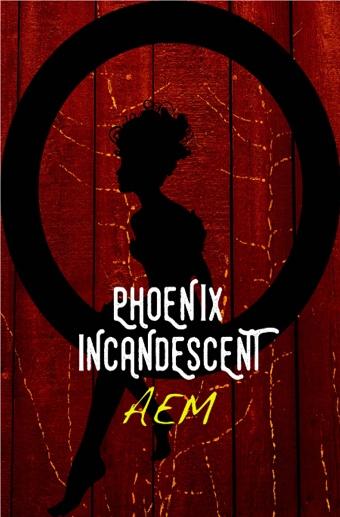 Phoenix Incandescent (Endeavor Series Book 1) (A E M) » p